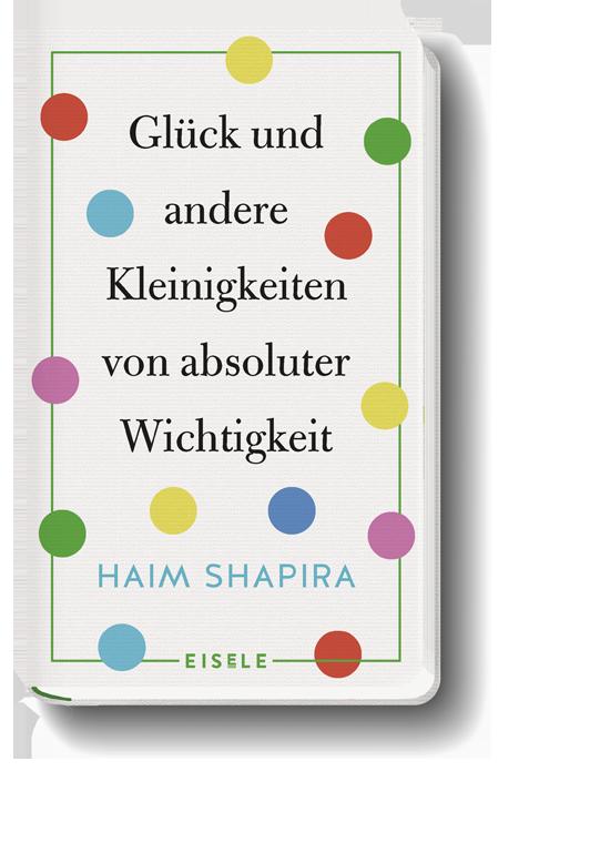 HAIM SHAPIRA   Glück und andere Kleinigkeiten von absoluter Wichtigkeit