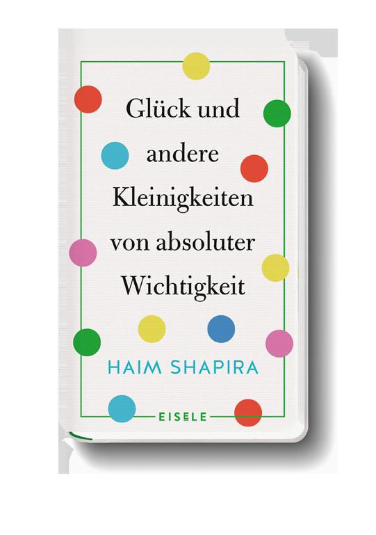 HAIM SHAPIRA | Glück und andere Kleinigkeiten von absoluter Wichtigkeit