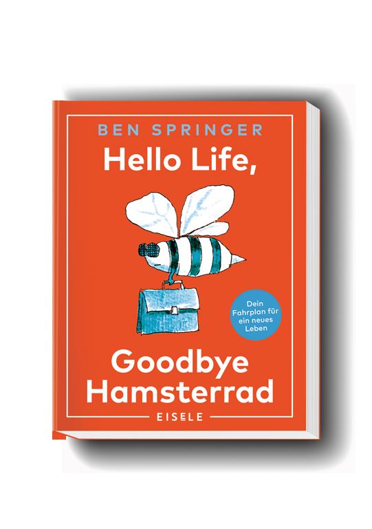 BEN SPRINGER – Hello Life, Goodbye Hamsterrad